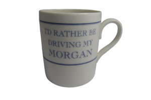 "Fine Bone China Mug ""I'd rather be driving my Morgan""-0"